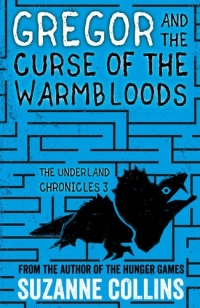 The Underland Chronicles book 3 - Gregor and the Curse of the Warmbloods