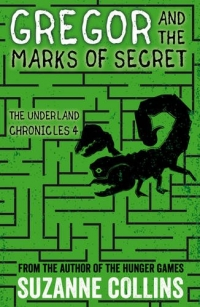The Underland Chronicles book 4 - Gregor and the Marks of Secret