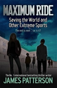 Saving the World and Other Extreme Sports - Maximum Ride - book 3